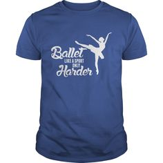 Ballet Like A Sport Only Harder T-Shirts, Hoodies. SHOPPING NOW ==► https://www.sunfrog.com/Sports/Ballet-Like-A-Sport-Only-Harder-Royal-Blue-Guys.html?id=41382