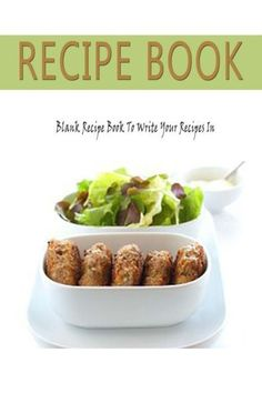 Recipe Book: Blank Recipe Book To Write Your Recipes In: Blank Recipe Cookbook Journal With Room For