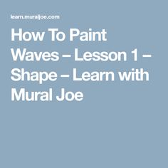 How To Paint Waves – Lesson 1 – Shape – Learn with Mural Joe