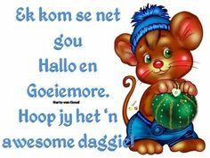 More Sleep Quotes, Afrikaanse Quotes, Goeie More, Nighty Night, Godly Man, Good Morning Quotes, Happy Friday, Bowser, Funny Cats