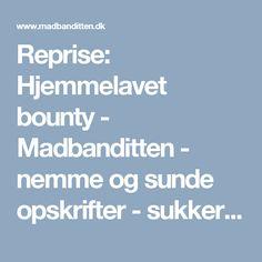Reprise: Hjemmelavet bounty - Madbanditten - nemme og sunde opskrifter - sukkerfri, glutenfri og LCHF