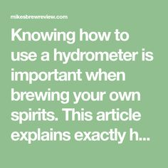 Knowing how to use a hydrometer is important when brewing your own spirits. This article explains exactly how to use a hydrometer with great graphics and explanations.
