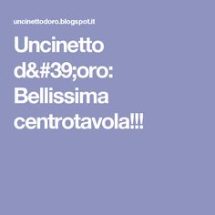 Uncinetto d'oro: Bellissima centrotavola!!!