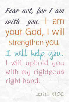 Fear Not, For I Am With You I Am With You. I Am Your God, I Will Strengthen You. Poster by iCandy Products, $8.99 Isiah 41:10 Bible Christian