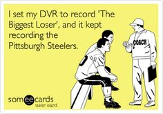 I set my DVR to record 'The Biggest Loser', and it kept recording the Pittsburgh Steelers.