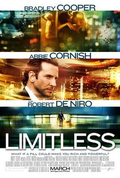 Limitless (2011) With the help of a mysterious pill that enables the user to access 100 percent of his brain abilities, a struggling writer becomes a financial wizard, but it also puts him in a new world with lots of dangers.  Bradley Cooper, Robert De Niro, Abbie Cornish