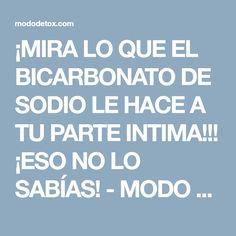 ¡MIRA LO QUE EL BICARBONATO DE SODIO LE HACE A TU PARTE INTIMA!!! ¡ESO NO LO SABÍAS! - MODO DETOX