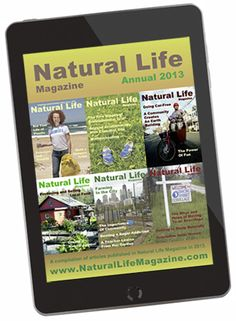 New: Natural Life Magazine's 2013 Annual - all the feature articles that were published in the magazine during 2103, all in one e-book, along with a complete table of contents! And priced at half the cost of an annual subscription!