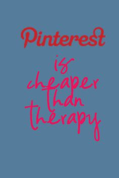 Pinterest is cheaper than therapy! It is a fun way to find resources to assist with daily living. However, if you only go to troll and hate on complete strangers then Pinterest will not help you -you really do need therapy!