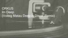 Orkus - Im Deep / Voiteg Matau Deep in Disco Remix /