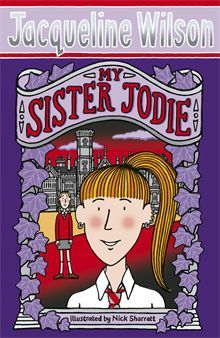 My Sister Jodie by Jacqueline Wilson. Quiet, cautious Pearl has always adored her bold, brash, bad big sister Jodie. When their parents get new jobs at a grand, fusty old boarding school, Melchester College, the girls have to move there - and when they arrive, things start to change.
