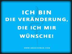 Sei du die Veränderung die du dir schon so lange wünscht! Jetzt! Feier dich! #sezaicoban www.sezaicoban.com