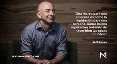 """""""Una marca para una empresa es como la reputación para una persona. Ganas buena reputación tratando de hacer bien las cosas difíciles."""" Jeff Bezos."""