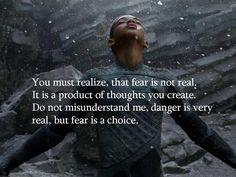 Fear is a choice.