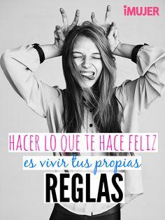 #Frases Hacer lo que te hace feliz es vivir tus propias reglas