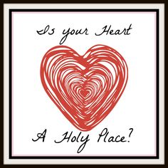 Is your Heart a Holy Place