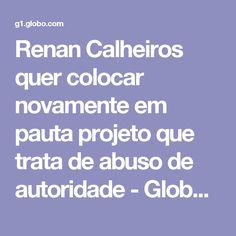 Renan Calheiros quer colocar novamente em pauta projeto que trata de abuso de autoridade - GloboNews – Jornal GloboNews  - Catálogo de Vídeos