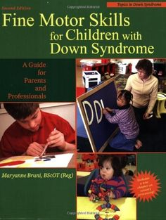 Fine Motor Skills for Children With Down Syndrome: A Guide for Parents And Professionals (Topics in Down Syndrome) by Maryanne Bruni
