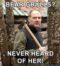 """Picture of Les Stroud saying, """"Bear Grylls? Never heard of her."""""""