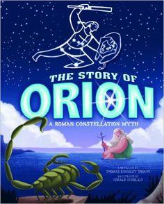 The Story of Orion: A Roman Constellation Myth (Night Sky Stories): Thomas Kingsley Troupe, Gerald Guerlais, David Burgess: 9781404877184: Amazon.com: Books