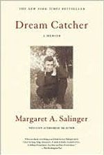 Dream Catcher: A Memoir by Margaret Salinger   The story of being a Salinger is unique; the story of being a daughter is universal. This book appeals to anyone, J.D. Salinger fan or no, who has ever had to struggle to sort out who she really is from who her parents dreamed she might be.