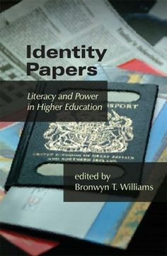 Williams, Bronwyn T., ed. Identity papers: Literacy and power in higher education. Utah State Univ Pr, 2006.