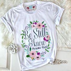Be Still and Know Christian T-Shirt, Christian tee, Women's Christian Shirts, Psalm Christian Gifts for Her, Faith Based Apparel Christian Clothing, Christian Shirts, Christian Apparel, Christian Women, Only Shirt, Vinyl Shirts, Cute Shirts, Psalms, Shirt Designs