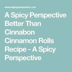 A Spicy Perspective Better Than Cinnabon Cinnamon Rolls Recipe - A Spicy Perspective