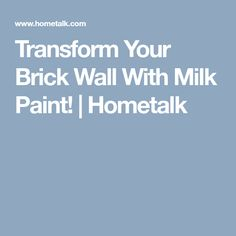 Transform Your Brick Wall With Milk Paint! House Siding, Milk Paint, Brick Wall, Make It Yourself, How To Make, Painting Brick, Creative, Decor, Decoration