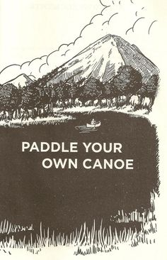 paddle your own canoe.