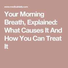 Your Morning Breath, Explained: What Causes It And How You Can Treat It