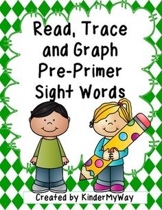 Read, Trace and Graph Pre-Primer Sight Words Using either a highlighter or crayons, students read the word,trace it using the correct color then graph it, Students practice recognizing and writing sight words as well as using their math skills.