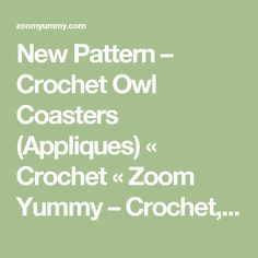 New Pattern – Crochet Owl Coasters (Appliques) « Crochet « Zoom Yummy – Crochet, Food, Photography