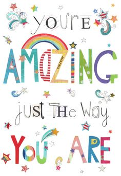 you're amazing just the way you are / print by kimartwork on Etsy, £10.00 Kim Anderson also contributes to the range of designs for Phoenix greeting cards. Her designs are a breath of fresh air!
