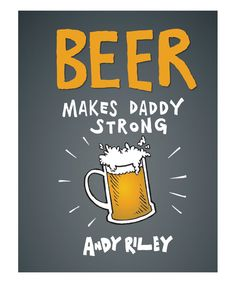 """""""Beer Makes Daddy Strong""""... and Mommy too! Available in Hardcover on #zulily today!"""