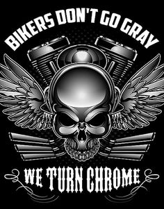 Bikers don't go grey, we turn chrome t-shirt