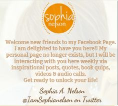 Welcome new friends to my Facebook Page www.facebook.com/iamsophianelson. I am delighted to have you here!! My personal page no longer exists, but I will be interacting with you here weekly via inspirational posts, quotes, book quips, videos & audio calls.  Get ready to unlock your life!  / Sophia A. Nelson @Sophia Nelson on Twitter