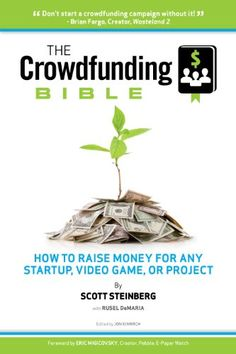 The Crowdfunding Bible: How to Raise Money for Any Startup, Video Game or Project by [Steinberg, Scott, DeMaria, Rusel] Online Donations, Business Funding, How To Raise Money, Personal Finance, Fundraising, Make Money Online, Crowd, The Creator, Projects