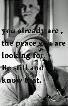 """You already are the peace you are looking for. Be still and know that."" quote by mooji"