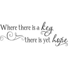 Where there is a Key There is Yet Hope Wall Art in Words Vinyl... ($17) ❤ liked on Polyvore featuring home, home decor, wall art, text, phrase, quotes, saying, vinyl lettering wall art, quote decals and vinyl home decor