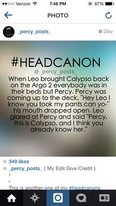 Ohhh, that would be a really tense moment >> Guys.. I understand Percy isn't Calypso's favourite person, but you can't blame Percy for leaving Ogygia, because he was already in love with Annabeth.. I don't like these headcanons where Leo gets really angry at Percy.. It's just not fair towards Percy..