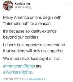 "Many American unions begin with ""international"" for a reason. It's because solidarity extends beyond our borders. Labor's first organizers understood that workers will only rise together. We must never lose sight of that."