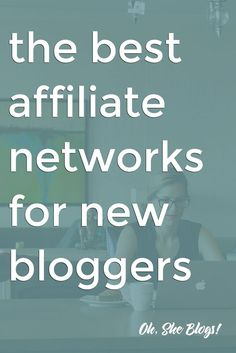 Ready to make money blogging? These are the best affiliate networks for new bloggers that you can join right now! | Oh, She Blogs!