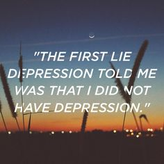 """The first lie depression told me was that I did not have depression."" - Kelly Jensen, ""Five Lies Depression Told Me"""