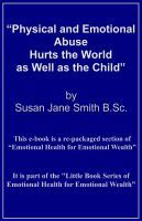 Physical and Emotional Abuse Hurts the World as Well as the Child, an ebook by Susan Jane Smith at Smashwords