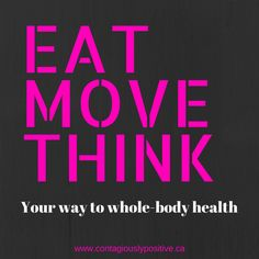 Want to know how to eat, move & think your way to whole-body health? Read here at the Contagiously Positive Blog. And remember, don't just survive, thrive! http://contagiouslypositive.ca/eatmovethink/