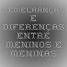 SEMELHANÇAS E DIFERENÇAS ENTRE MENINOS E MENINAS