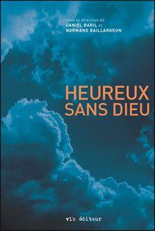 Daniel Baril et Normand Baillargeon: Heureux sans Dieu