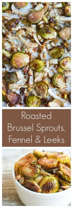 ROASTED BRUSSEL SPROUTS, FENNEL AND LEEKS ARE THE PERFECT SIDE DISH FOR YOUR THANKSGIVING TABLE.