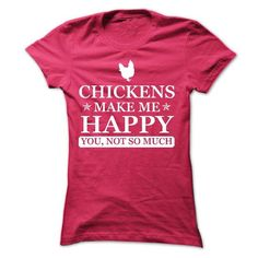 Spiffy pet T shirts...  Chickens Make Me Happy. You, Not So Much.